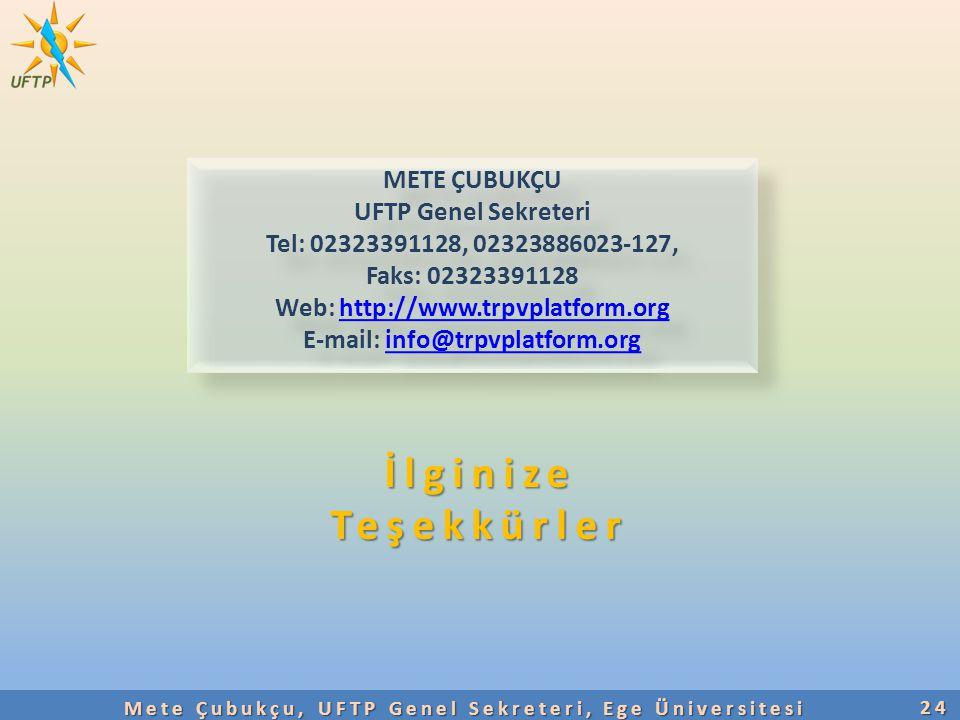 İlginizeTeşekkürler 24 Mete Çubukçu, UFTP Genel Sekreteri, Ege Üniversitesi METE ÇUBUKÇU UFTP Genel Sekreteri Tel: 02323391128, 02323886023-127, Faks:
