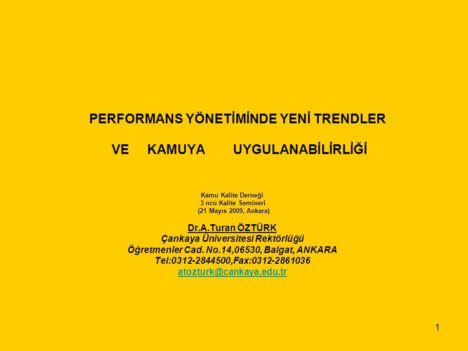 1 PERFORMANS YÖNETİMİNDE YENİ TRENDLER VE KAMUYA UYGULANABİLİRLİĞİ Kamu Kalite Derneği 3 ncü Kalite Semineri (21 Mayıs 2009, Ankara) Dr.A.Turan ÖZTÜRK