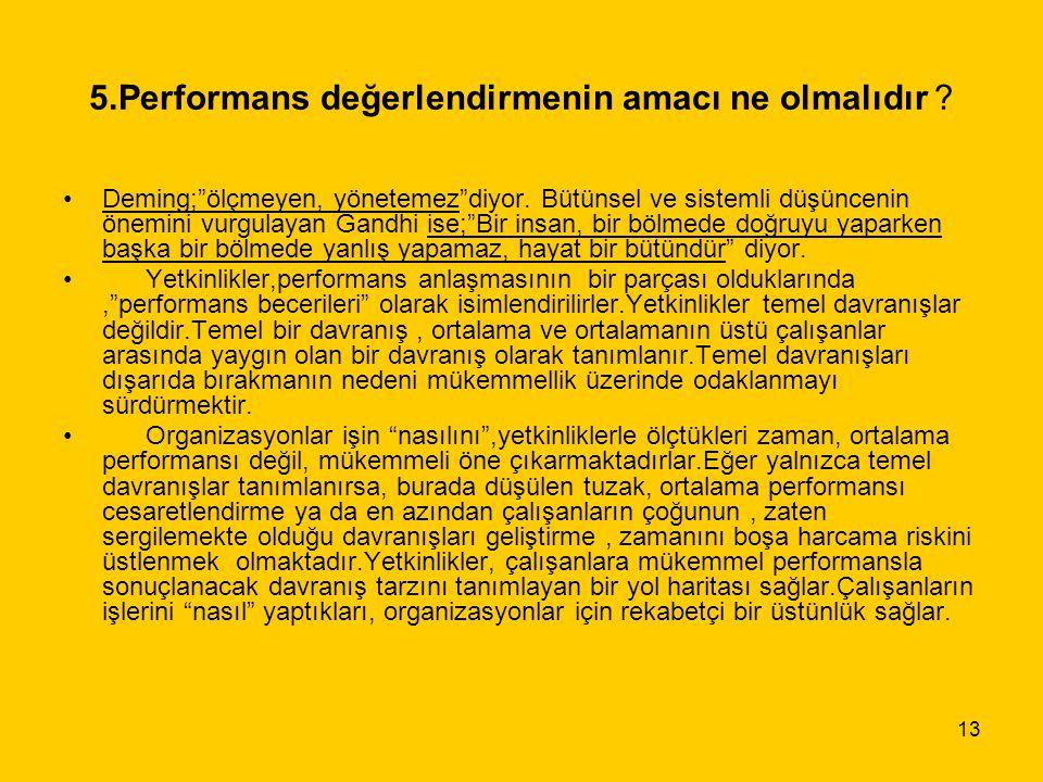 """13 5.Performans değerlendirmenin amacı ne olmalıdır ? Deming;""""ölçmeyen, yönetemez""""diyor. Bütünsel ve sistemli düşüncenin önemini vurgulayan Gandhi ise"""