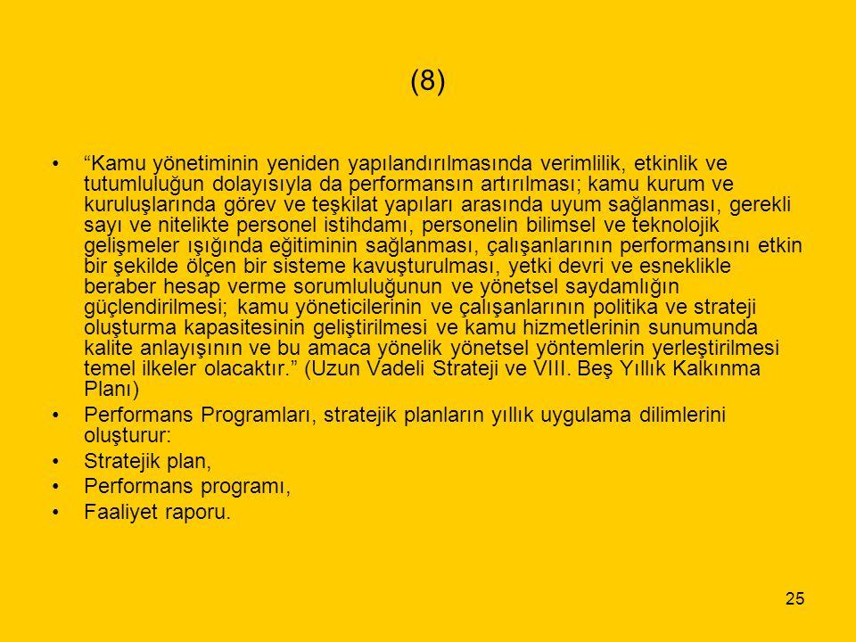 """25 (8) """"Kamu yönetiminin yeniden yapılandırılmasında verimlilik, etkinlik ve tutumluluğun dolayısıyla da performansın artırılması; kamu kurum ve kurul"""