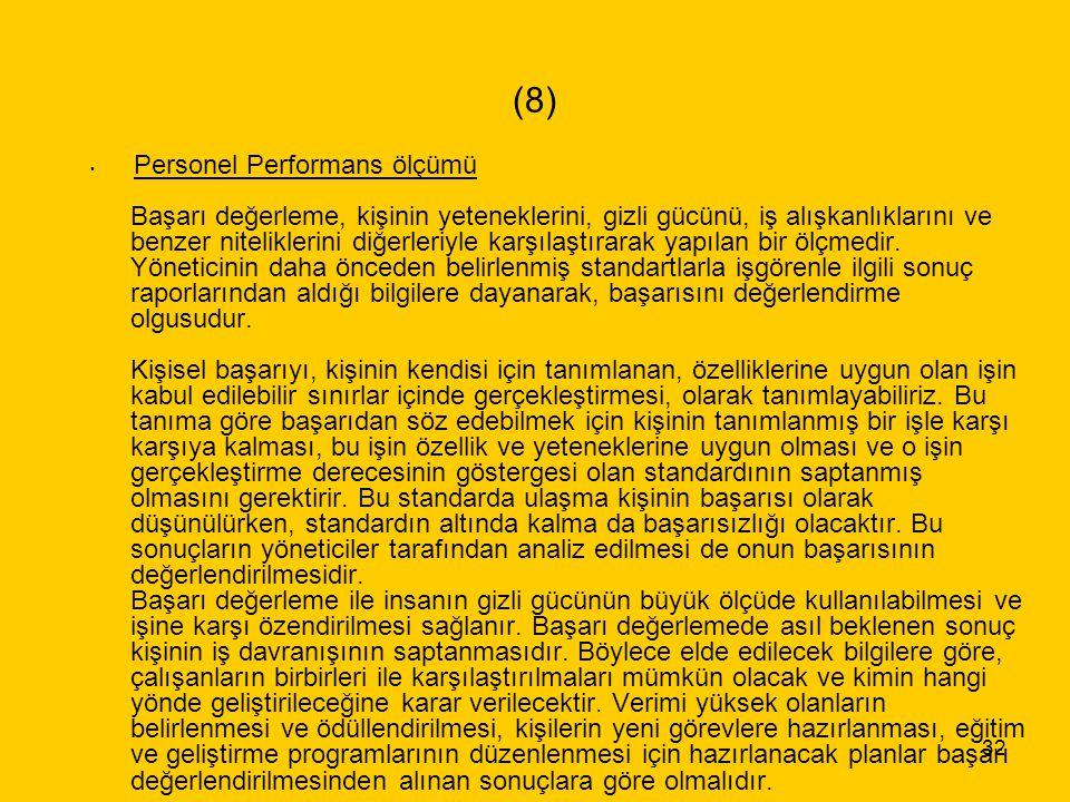 32 (8) Personel Performans ölçümü Başarı değerleme, kişinin yeteneklerini, gizli gücünü, iş alışkanlıklarını ve benzer niteliklerini diğerleriyle karş