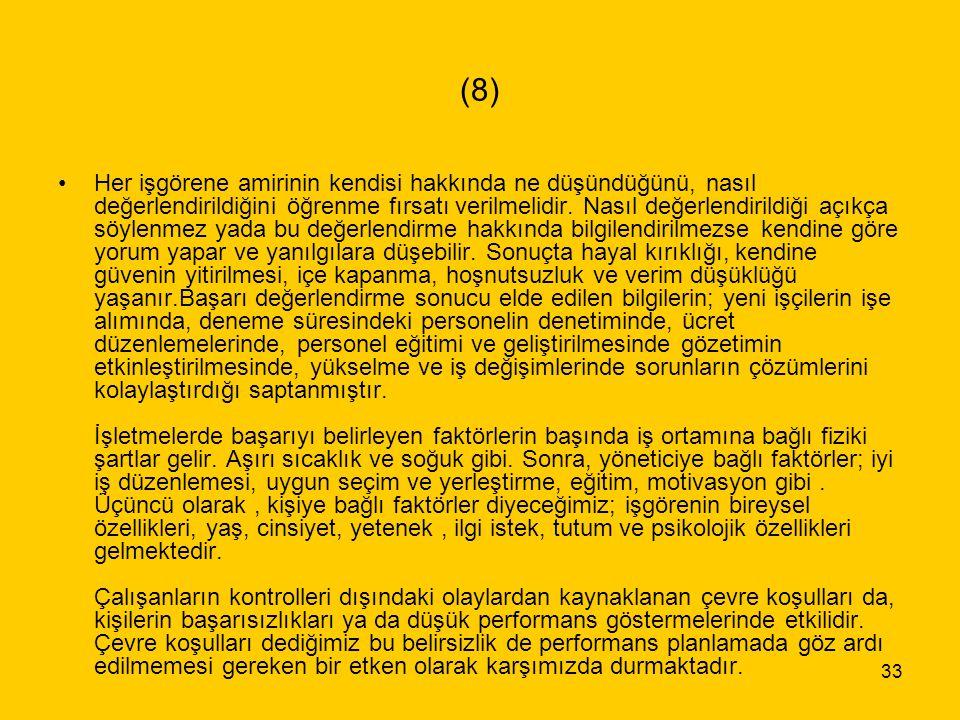 33 (8) Her işgörene amirinin kendisi hakkında ne düşündüğünü, nasıl değerlendirildiğini öğrenme fırsatı verilmelidir. Nasıl değerlendirildiği açıkça s