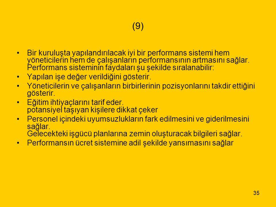 35 (9) Bir kuruluşta yapılandırılacak iyi bir performans sistemi hem yöneticilerin hem de çalışanların performansının artmasını sağlar. Performans sis