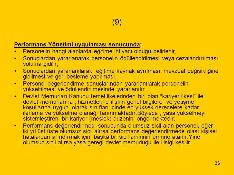 36 (9) Performans Yönetimi uygulaması sonucunda; Personelin hangi alanlarda eğitime ihtiyacı olduğu belirlenir, Sonuçlardan yararlanarak personelin öd