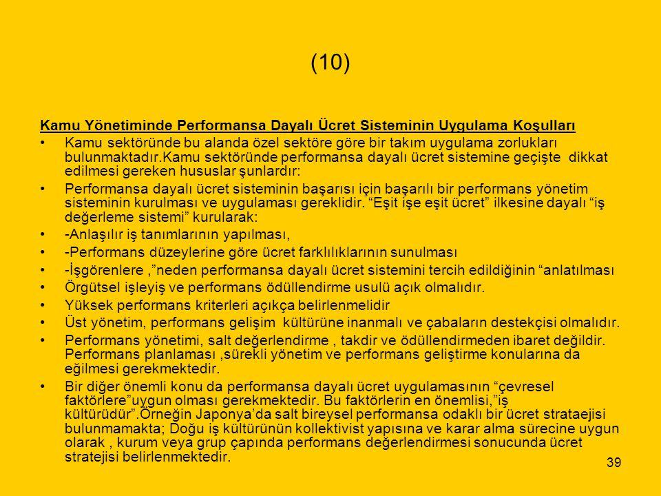 39 (10) Kamu Yönetiminde Performansa Dayalı Ücret Sisteminin Uygulama Koşulları Kamu sektöründe bu alanda özel sektöre göre bir takım uygulama zorlukl