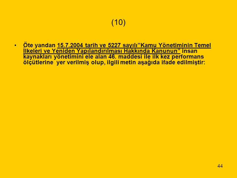 """44 (10) Öte yandan 15.7.2004 tarih ve 5227 sayılı""""Kamu Yönetiminin Temel İlkeleri ve Yeniden Yapılandırılması Hakkında Kanunun"""" insan kaynakları yönet"""