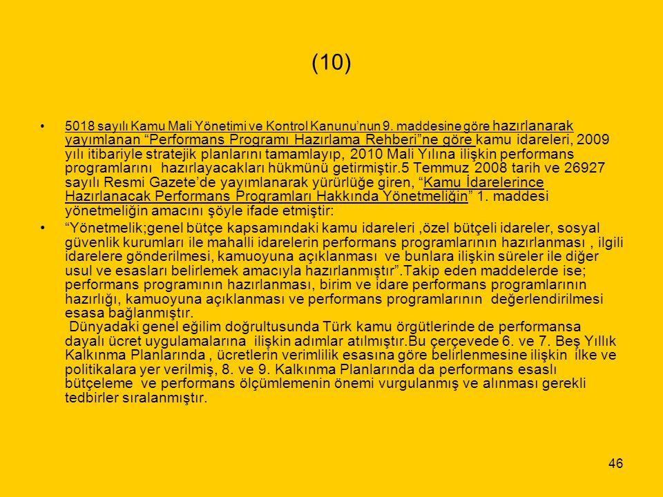 """46 (10) 5018 sayılı Kamu Mali Yönetimi ve Kontrol Kanunu'nun 9. maddesine göre hazırlanarak yayımlanan """"Performans Programı Hazırlama Rehberi""""ne göre"""