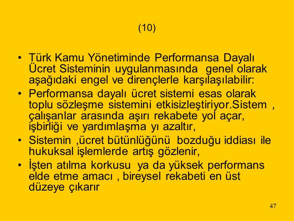 47 (10) Türk Kamu Yönetiminde Performansa Dayalı Ücret Sisteminin uygulanmasında genel olarak aşağıdaki engel ve dirençlerle karşılaşılabilir: Perform