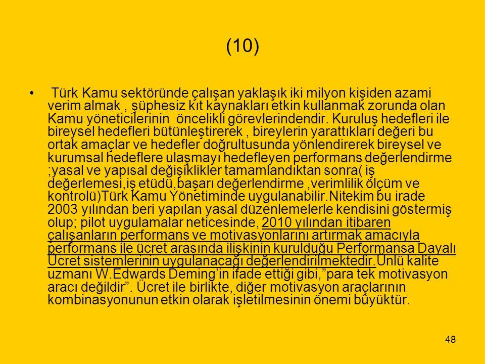48 (10) Türk Kamu sektöründe çalışan yaklaşık iki milyon kişiden azami verim almak, şüphesiz kıt kaynakları etkin kullanmak zorunda olan Kamu yönetici