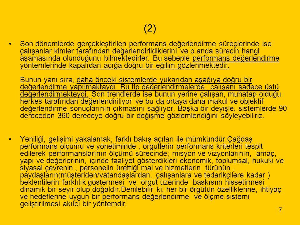 8 3.Performans Değerlendirme Yaklaşımları Performans Değerlendirme; Geçmişe Dayalı Performans Değerlendirme Yöntemleri, Dereceleme Metodu, kontrol listeleri, Zorunlu Seçme Yöntemi, Kritik Olay Yöntemi, Davranışları Değerlendirme Yöntemi, Sahada İnceleme Yöntemi, Performans Test ve Gözlemleri, Karşılaştırmalı Değerlendirme gibi yöntemlerle yapılmaktadır.