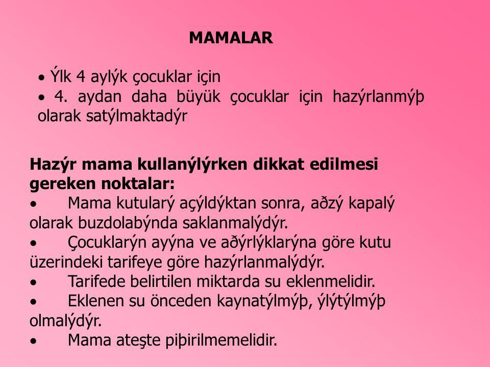 MAMALAR  Ýlk 4 aylýk çocuklar için  4. aydan daha büyük çocuklar için hazýrlanmýþ olarak satýlmaktadýr Hazýr mama kullanýlýrken dikkat edilmesi gere