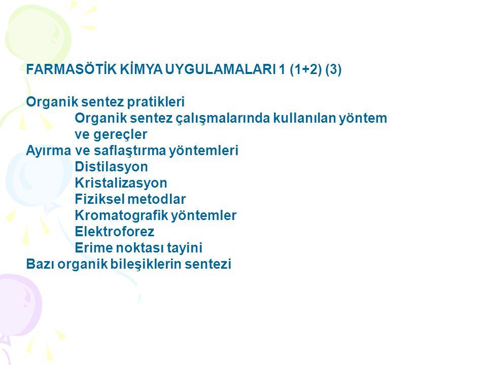 FARMASÖTİK KİMYA UYGULAMALARI 1 (1+2) (3) Organik sentez pratikleri Organik sentez çalışmalarında kullanılan yöntem ve gereçler Ayırma ve saflaştırma yöntemleri Distilasyon Kristalizasyon Fiziksel metodlar Kromatografik yöntemler Elektroforez Erime noktası tayini Bazı organik bileşiklerin sentezi