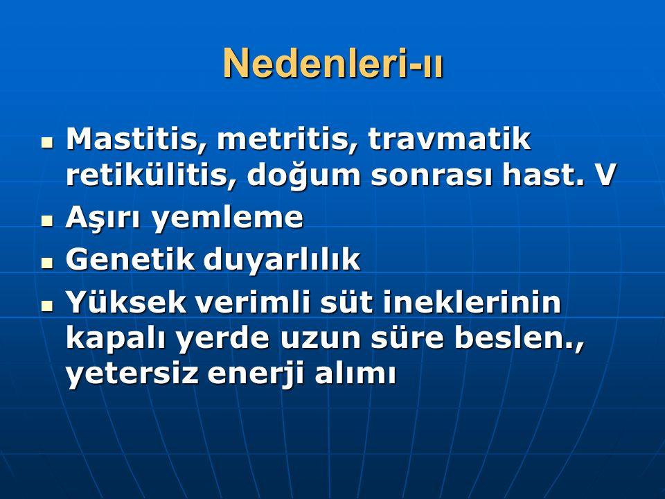 Nedenleri-ıı Mastitis, metritis, travmatik retikülitis, doğum sonrası hast.