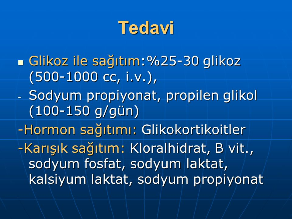 Tedavi Glikoz ile sağıtım:%25-30 glikoz (500-1000 cc, i.v.), Glikoz ile sağıtım:%25-30 glikoz (500-1000 cc, i.v.), - Sodyum propiyonat, propilen gliko