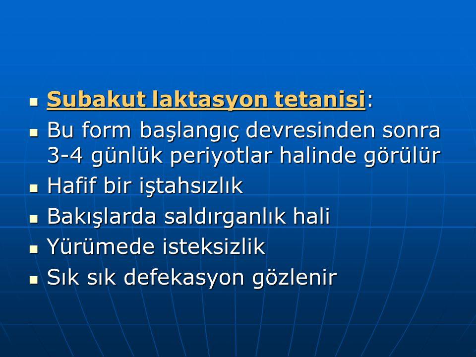 Subakut laktasyon tetanisi: Subakut laktasyon tetanisi: Bu form başlangıç devresinden sonra 3-4 günlük periyotlar halinde görülür Bu form başlangıç de