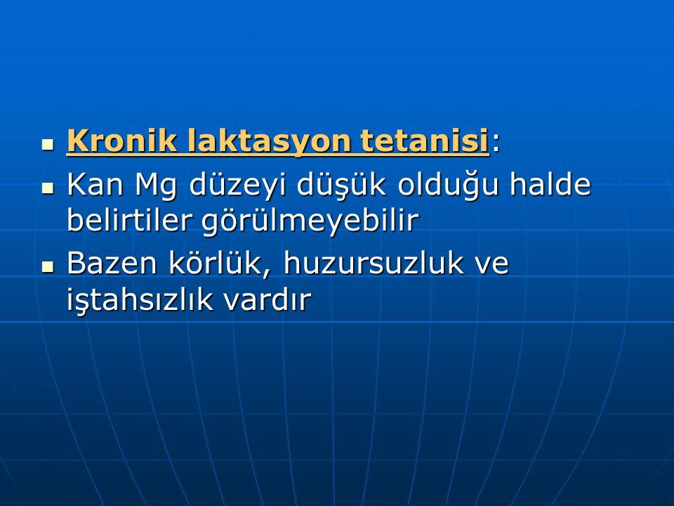 Kronik laktasyon tetanisi: Kronik laktasyon tetanisi: Kan Mg düzeyi düşük olduğu halde belirtiler görülmeyebilir Kan Mg düzeyi düşük olduğu halde beli