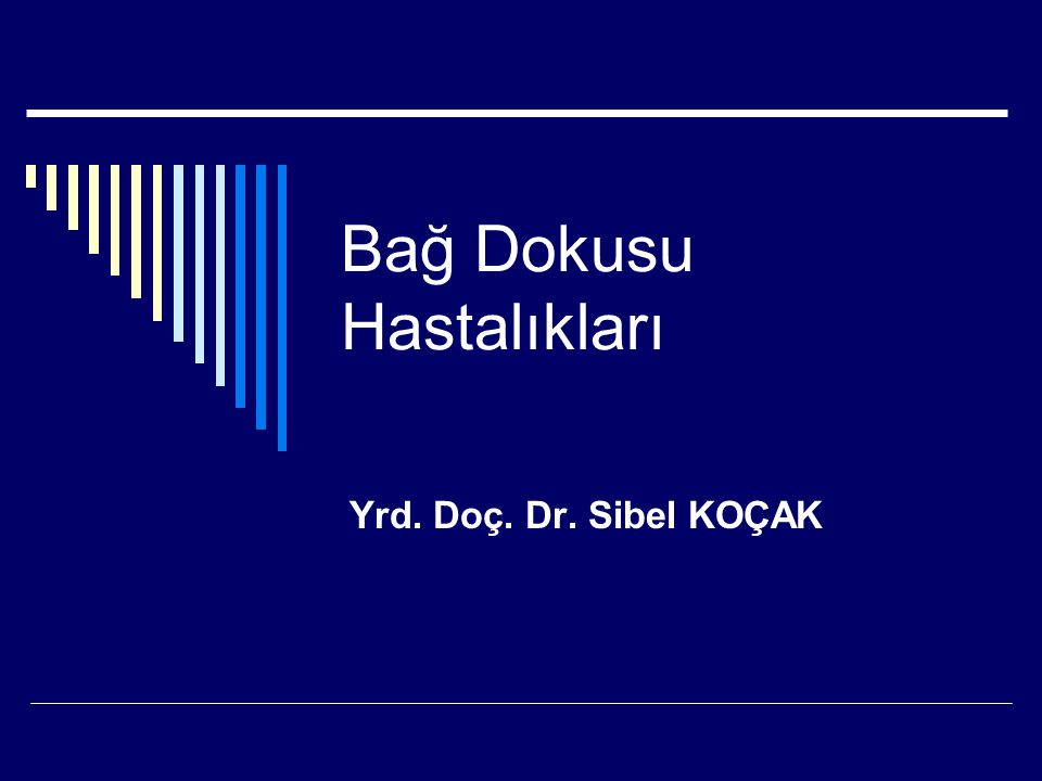 Bağ Dokusu Hastalıkları Yrd. Doç. Dr. Sibel KOÇAK
