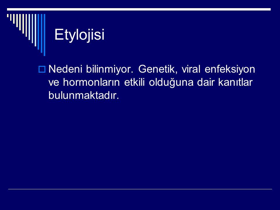 Etylojisi  Nedeni bilinmiyor. Genetik, viral enfeksiyon ve hormonların etkili olduğuna dair kanıtlar bulunmaktadır.