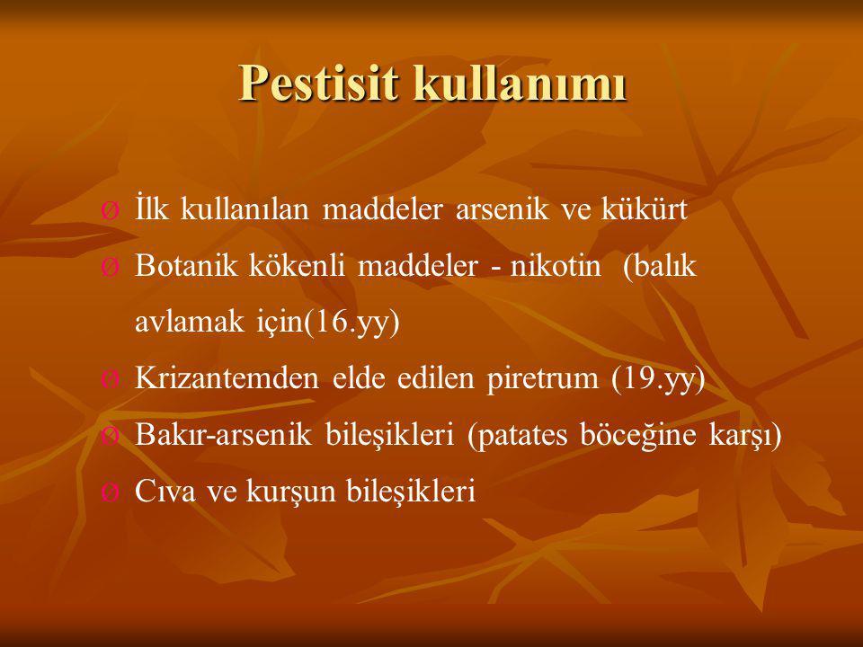 Pestisit kullanımı Ø İlk kullanılan maddeler arsenik ve kükürt Ø Botanik kökenli maddeler - nikotin (balık avlamak için(16.yy) Ø Krizantemden elde edi