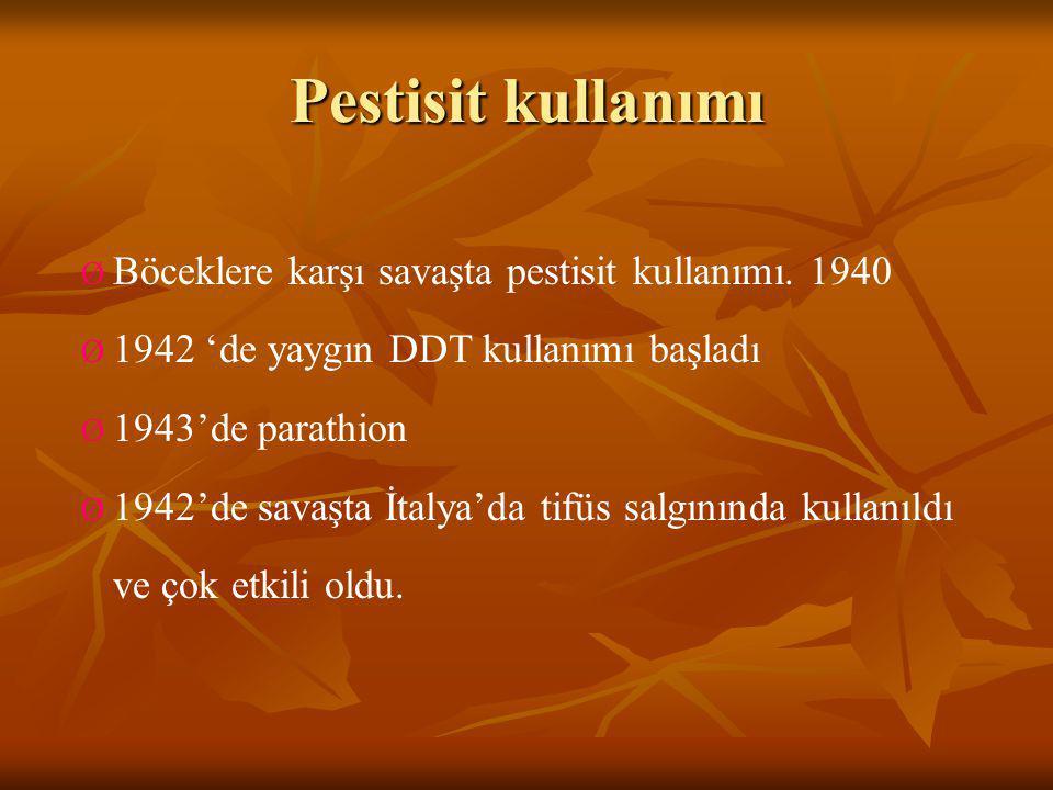 Pestisit kullanımı Ø Böceklere karşı savaşta pestisit kullanımı. 1940 Ø 1942 'de yaygın DDT kullanımı başladı Ø 1943'de parathion Ø 1942'de savaşta İt