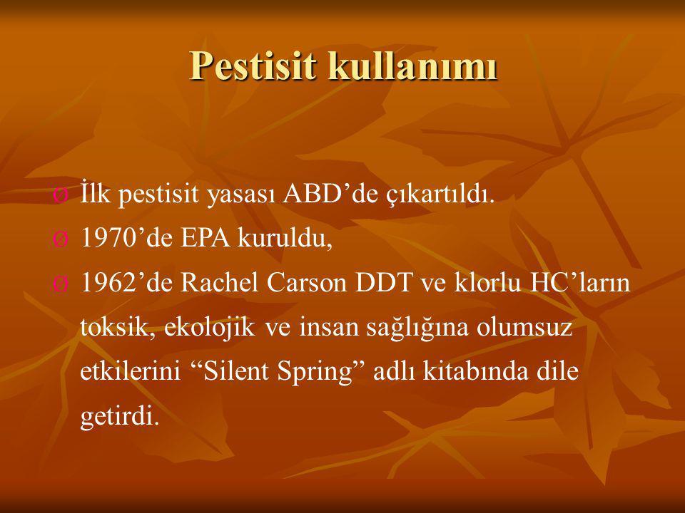 Pestisit kullanımı Ø İlk pestisit yasası ABD'de çıkartıldı. Ø 1970'de EPA kuruldu, Ø 1962'de Rachel Carson DDT ve klorlu HC'ların toksik, ekolojik ve