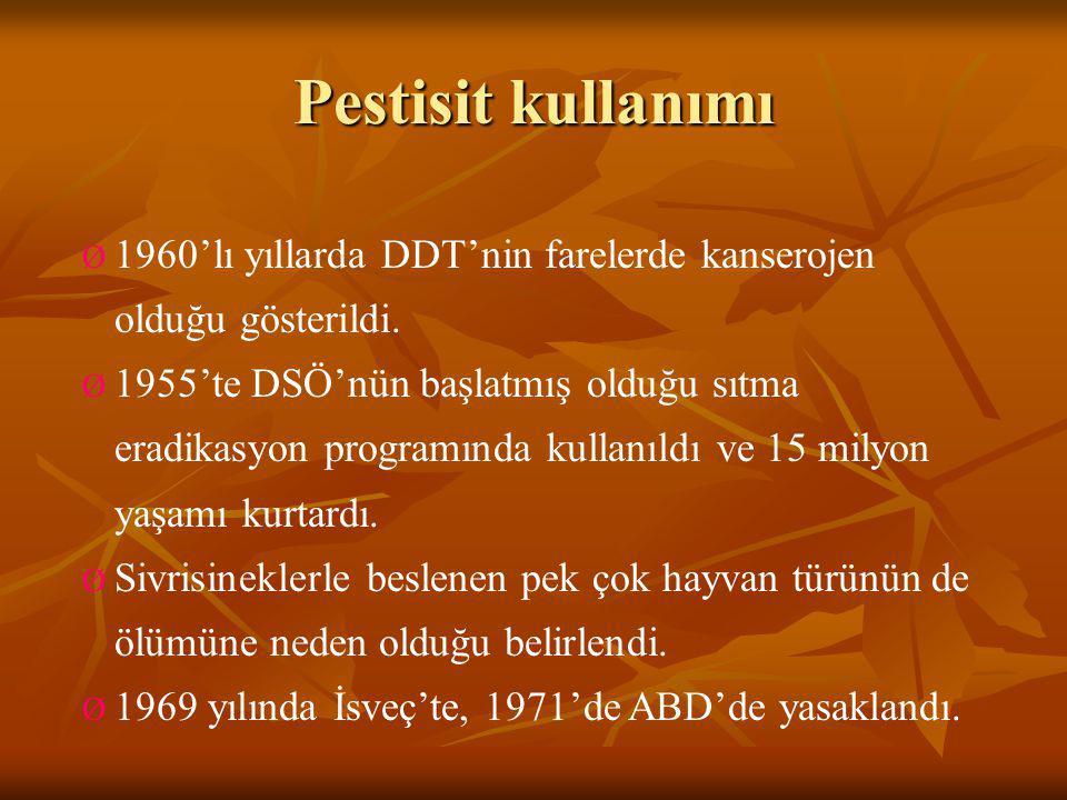 Pestisit kullanımı Ø 1960'lı yıllarda DDT'nin farelerde kanserojen olduğu gösterildi. Ø 1955'te DSÖ'nün başlatmış olduğu sıtma eradikasyon programında
