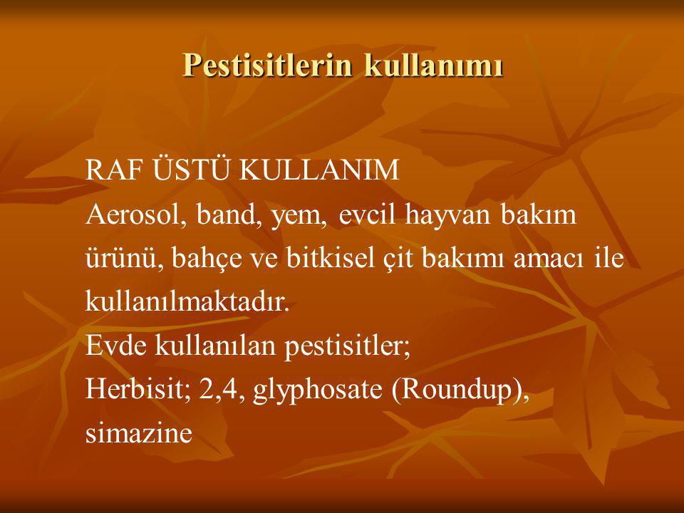 Pestisitlerin kullanımı RAF ÜSTÜ KULLANIM Aerosol, band, yem, evcil hayvan bakım ürünü, bahçe ve bitkisel çit bakımı amacı ile kullanılmaktadır. Evde