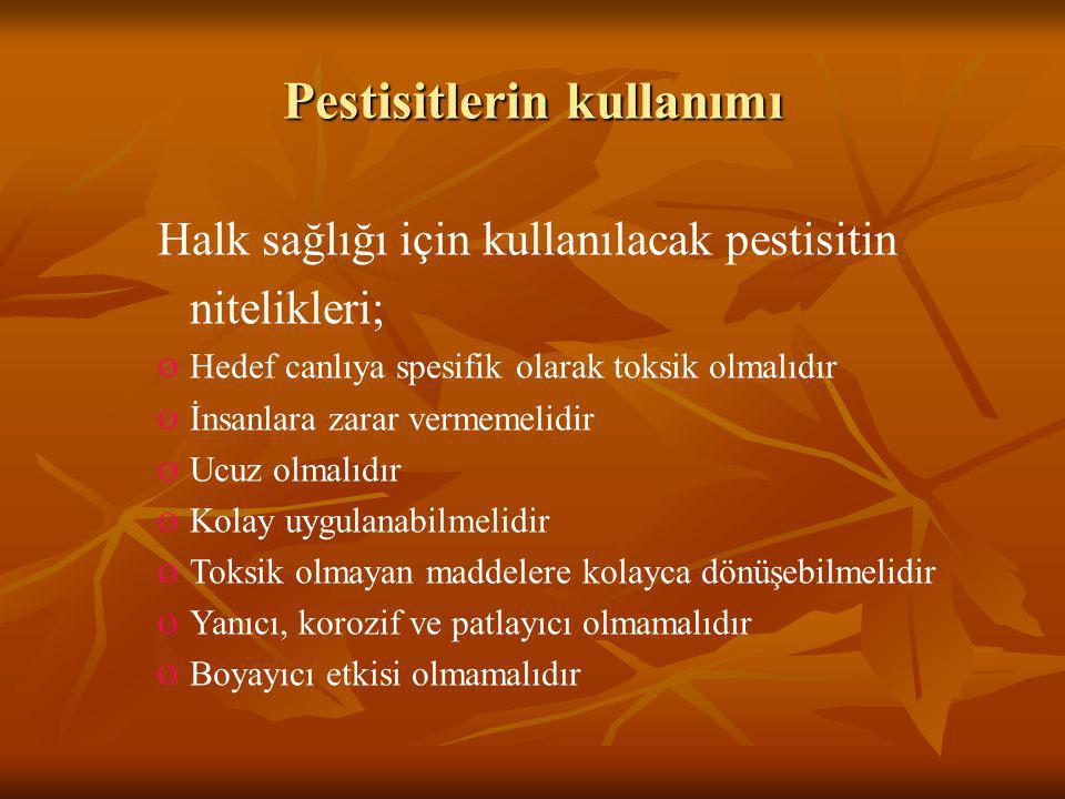 Pestisitlerin kullanımı Halk sağlığı için kullanılacak pestisitin nitelikleri; Ø Hedef canlıya spesifik olarak toksik olmalıdır Ø İnsanlara zarar verm