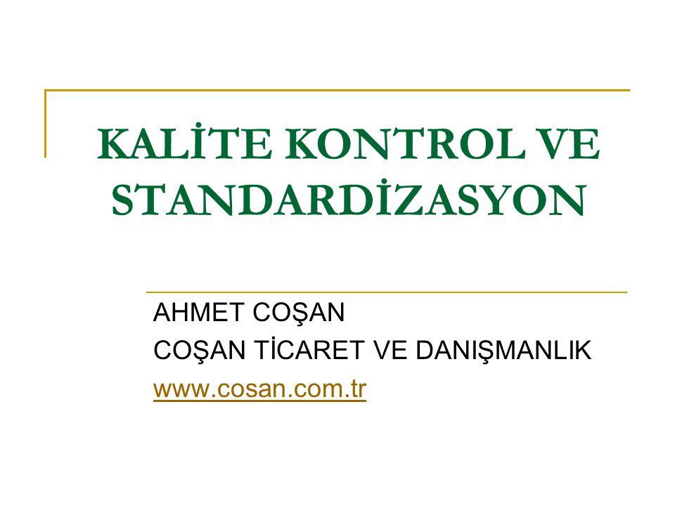 KALİTE KONTROL VE STANDARDİZASYON AHMET COŞAN COŞAN TİCARET VE DANIŞMANLIK www.cosan.com.tr