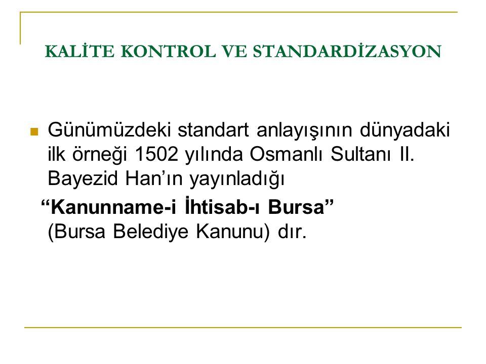 """Günümüzdeki standart anlayışının dünyadaki ilk örneği 1502 yılında Osmanlı Sultanı II. Bayezid Han'ın yayınladığı """"Kanunname-i İhtisab-ı Bursa"""" (Bursa"""