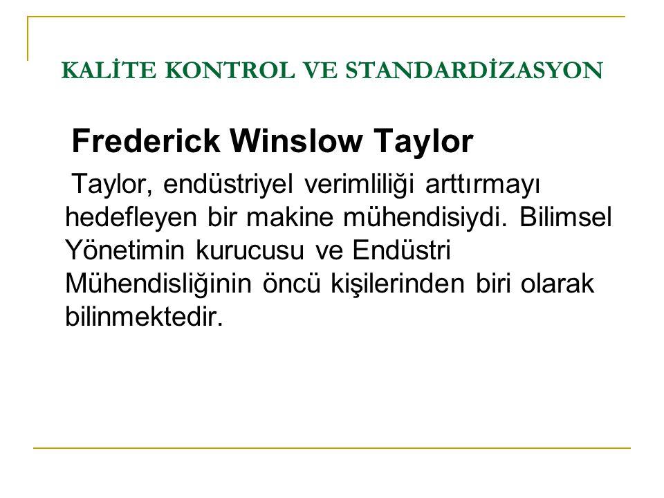 Frederick Winslow Taylor Taylor, endüstriyel verimliliği arttırmayı hedefleyen bir makine mühendisiydi. Bilimsel Yönetimin kurucusu ve Endüstri Mühend