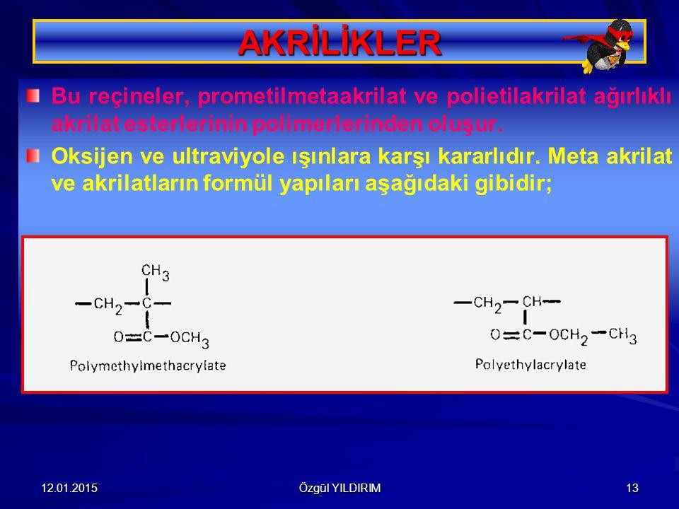 12.01.2015 Özgül YILDIRIM 13 AKRİLİKLER Bu reçineler, prometilmetaakrilat ve polietilakrilat ağırlıklı akrilat esterlerinin polimerlerinden oluşur. Ok