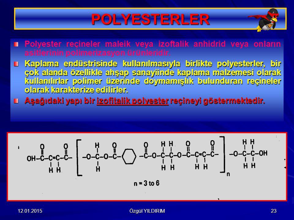 12.01.2015 Özgül YILDIRIM 23 POLYESTERLER Polyester reçineler maleik veya izoftalik anhidrid veya onların asitlerinin polimerizasyon ürünleridir. Kapl
