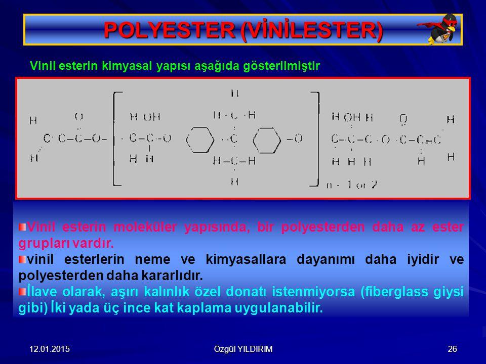 12.01.2015 Özgül YILDIRIM 26 POLYESTER (VİNİLESTER) Vinil esterin moleküler yapısında, bir polyesterden daha az ester grupları vardır. vinil esterleri