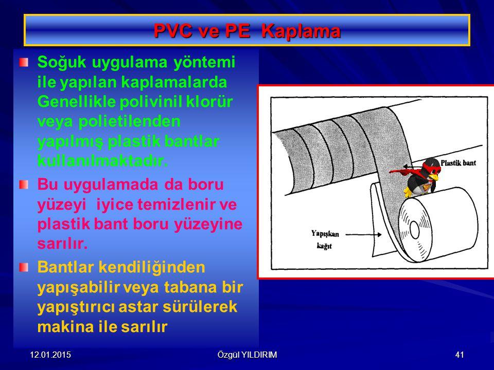 12.01.2015 Özgül YILDIRIM 41 PVC ve PE Kaplama Soğuk uygulama yöntemi ile yapılan kaplamalarda Genellikle polivinil klorür veya polietilenden yapılmış