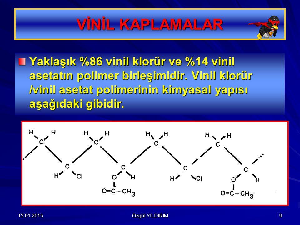 12.01.2015 Özgül YILDIRIM 10 Vİnil kaplamalar ince uygulanır (1-1.5 mm her kaplama için).