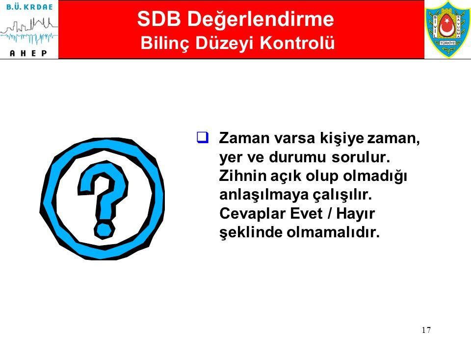 16 SDB Değerlendirme Bilinç Düzeyi Kontrolü  Bilinç düzeyini kontrol etmek için kişiye elimi sık! gibi basit bir komut verilir.