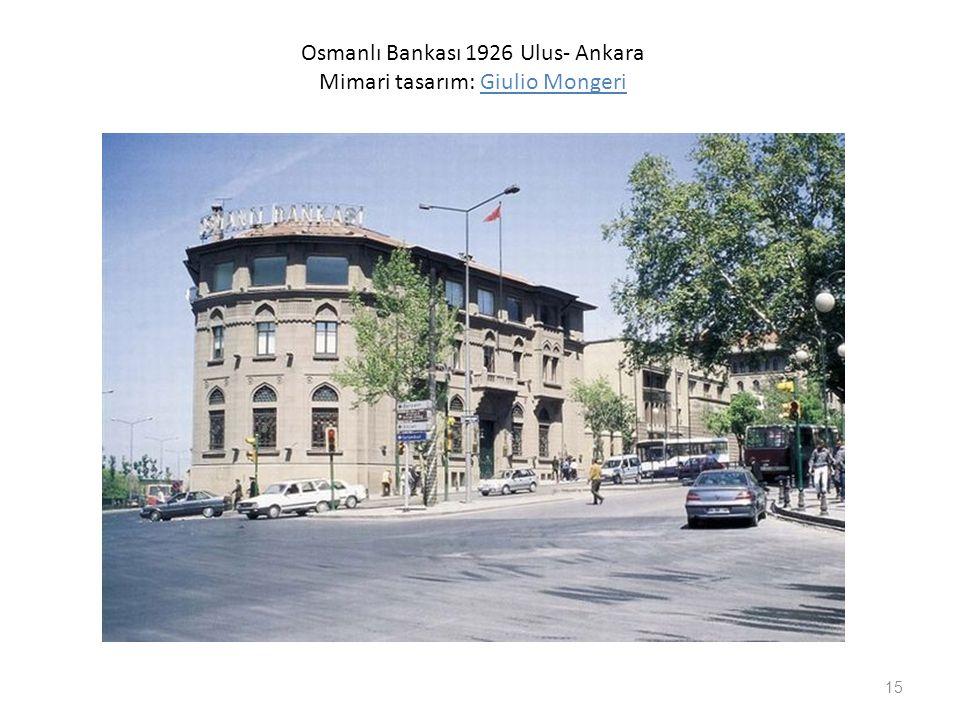Osmanlı Bankası 1926 Ulus- Ankara Mimari tasarım: Giulio Mongeri 15