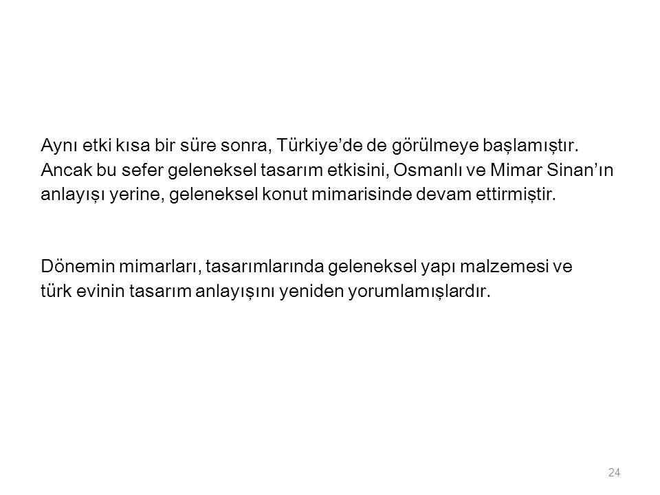 Aynı etki kısa bir süre sonra, Türkiye'de de görülmeye başlamıştır. Ancak bu sefer geleneksel tasarım etkisini, Osmanlı ve Mimar Sinan'ın anlayışı yer