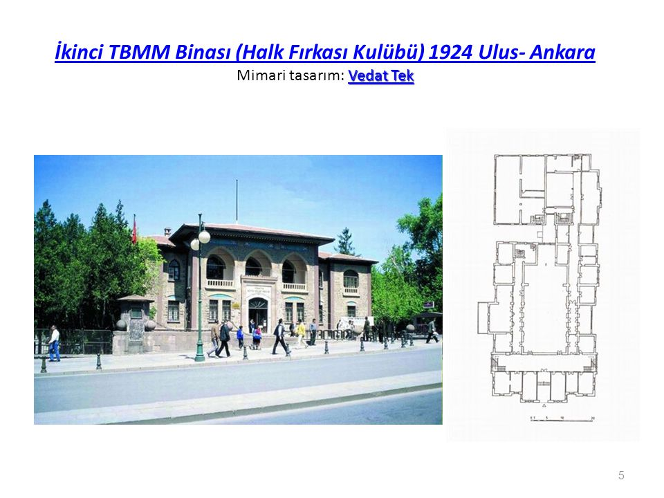 Vedat Tek İkinci TBMM Binası (Halk Fırkası Kulübü) Vedat Tek İkinci TBMM Binası (Halk Fırkası Kulübü) 1924 Ulus- Ankara Mimari tasarım: Vedat TekVedat