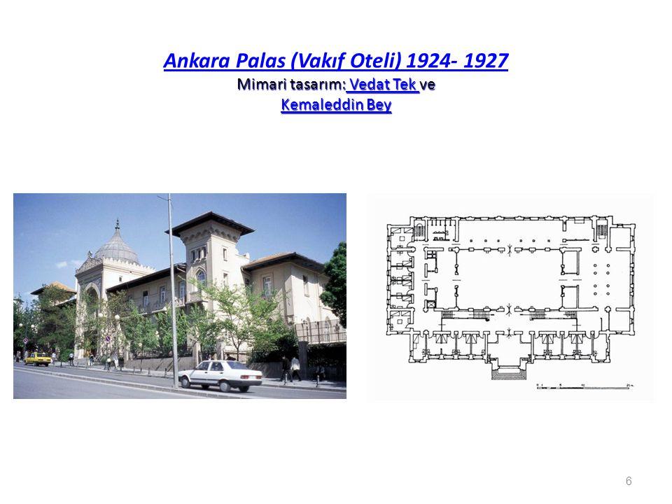 Mimari tasarım: Vedat Tek ve Kemaleddin Bey Ankara Palas (Vakıf Oteli) 1924- 1927 Mimari tasarım: Vedat Tek ve Kemaleddin Bey Vedat Tek Kemaleddin Bey