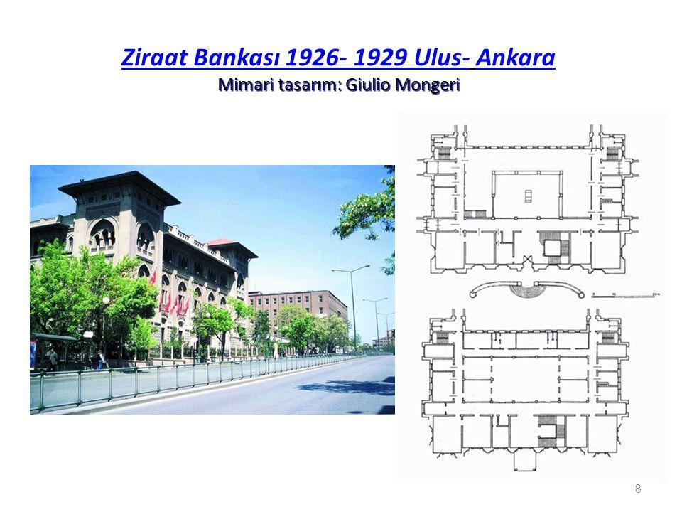 Mimari tasarım: Giulio Mongeri Ziraat Bankası 1926- 1929 Ulus- Ankara Mimari tasarım: Giulio Mongeri 8
