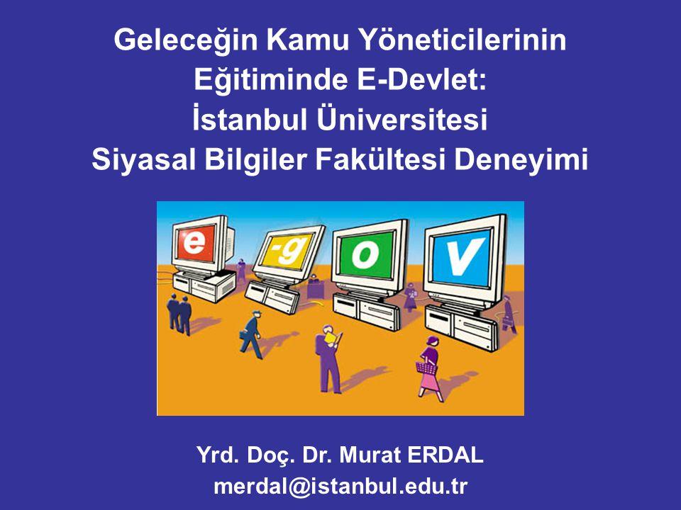 İSTANBUL ÜNİVERSİTESİ SİYASAL BİLGİLER FAKÜLTESİ 2001 - Yönetim Bilimleri Yüksek Lisans Programı Elektronik Bilgi Çağında Kamu Yönetimi Dersi (3 saat) 2002 – Kamu Yönetimi Bölümü Elektronik Devlet Dersi (3.