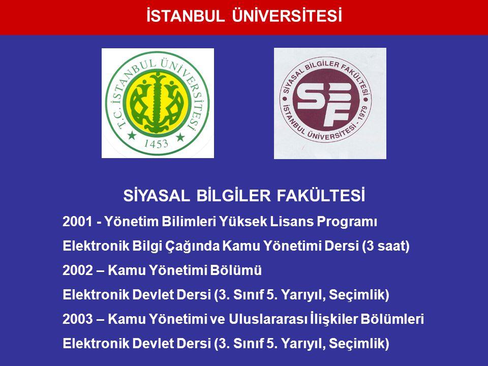 İSTANBUL ÜNİVERSİTESİ SİYASAL BİLGİLER FAKÜLTESİ 2001 - Yönetim Bilimleri Yüksek Lisans Programı Elektronik Bilgi Çağında Kamu Yönetimi Dersi (3 saat)