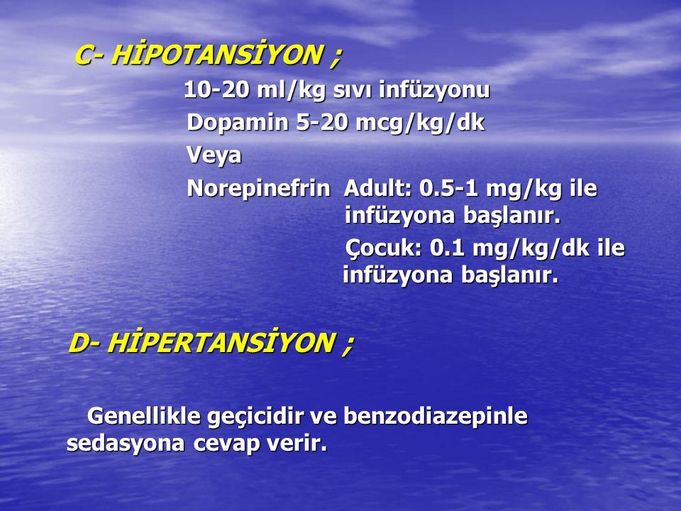 C- HİPOTANSİYON ; C- HİPOTANSİYON ; 10-20 ml/kg sıvı infüzyonu 10-20 ml/kg sıvı infüzyonu Dopamin 5-20 mcg/kg/dk Dopamin 5-20 mcg/kg/dk Veya Veya Nore