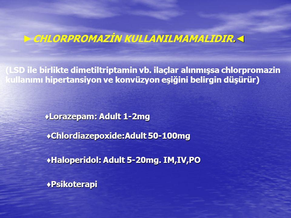 . ◄ ► CHLORPROMAZİN KULLANILMAMALIDIR. ◄ (LSD ile birlikte dimetiltriptamin vb. ilaçlar alınmışsa chlorpromazin kullanımı hipertansiyon ve konvüzyon e