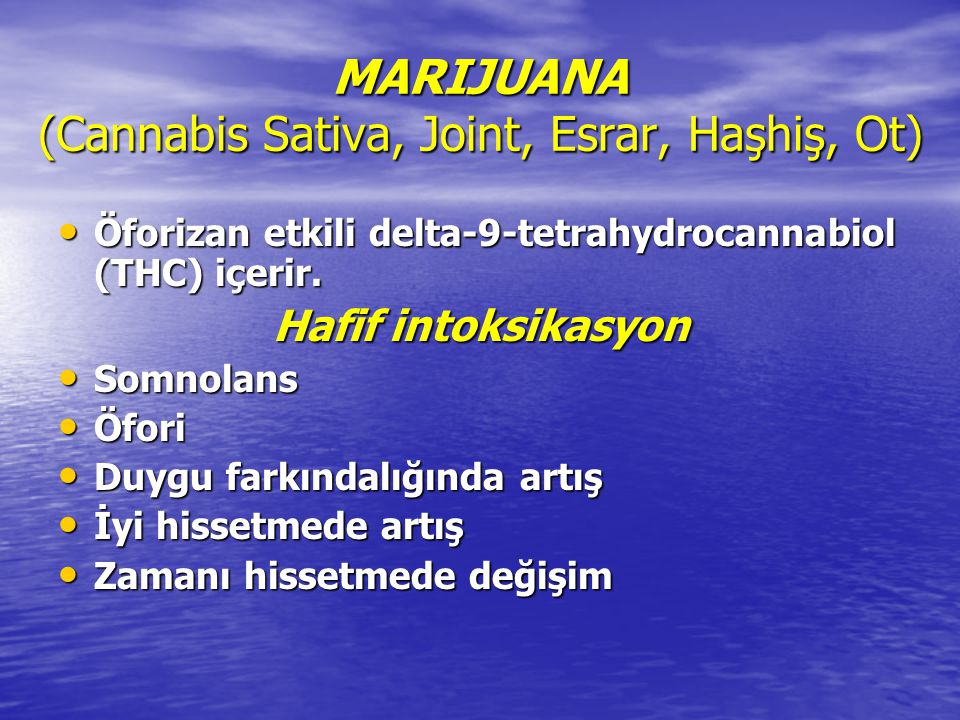 MARIJUANA (Cannabis Sativa, Joint, Esrar, Haşhiş, Ot) Öforizan etkili delta-9-tetrahydrocannabiol (THC) içerir. Öforizan etkili delta-9-tetrahydrocann