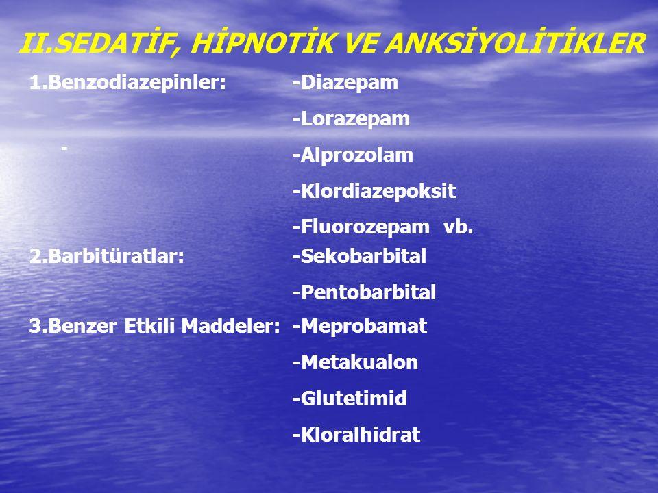 II.SEDATİF, HİPNOTİK VE ANKSİYOLİTİKLER - 1.Benzodiazepinler: -Diazepam -Lorazepam -Alprozolam -Klordiazepoksit -Fluorozepam vb. 2.Barbitüratlar: -Sek