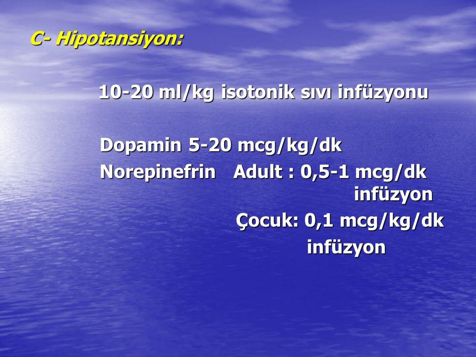 C- Hipotansiyon: 10-20 ml/kg isotonik sıvı infüzyonu 10-20 ml/kg isotonik sıvı infüzyonu Dopamin 5-20 mcg/kg/dk Dopamin 5-20 mcg/kg/dk Norepinefrin Ad