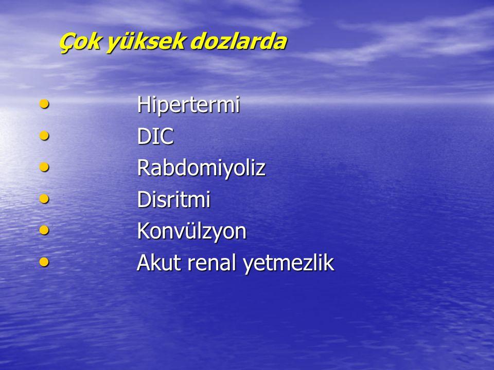 Çok yüksek dozlarda Çok yüksek dozlarda Hipertermi Hipertermi DIC DIC Rabdomiyoliz Rabdomiyoliz Disritmi Disritmi Konvülzyon Konvülzyon Akut renal yet